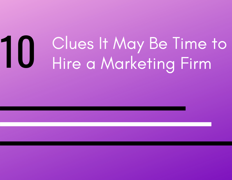 10 clues it may be time to hire a marketing firm