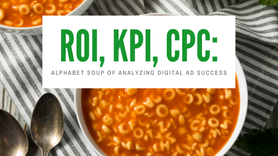 ROI, KPI, CPC: Alphabet Soup of Analyzing Digital Ad Success