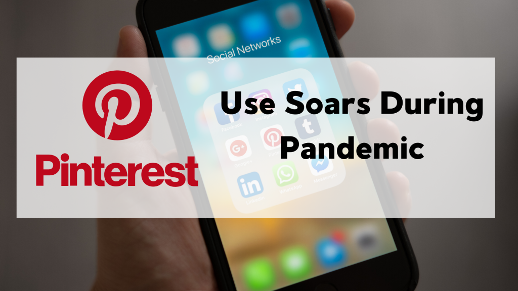 Pinterest Use Soars During Pandemic
