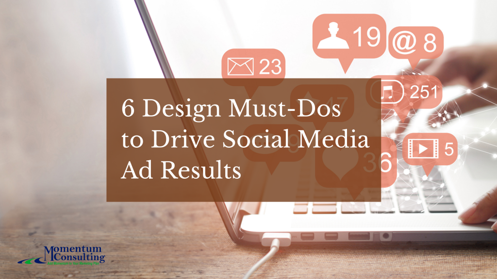 6 Design Must-Dos to Drive Social Media Ad Results