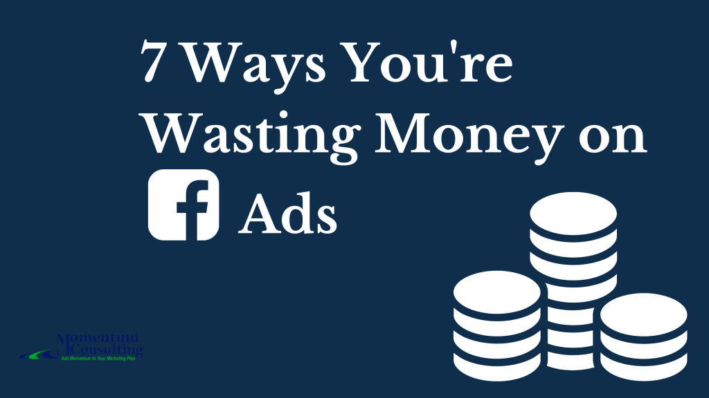 7 Ways You're Wasting Money on Facebook Ads