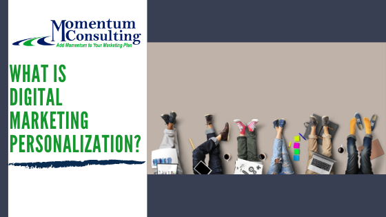 what is digital marketing personalization momentum consulting advertising momentum