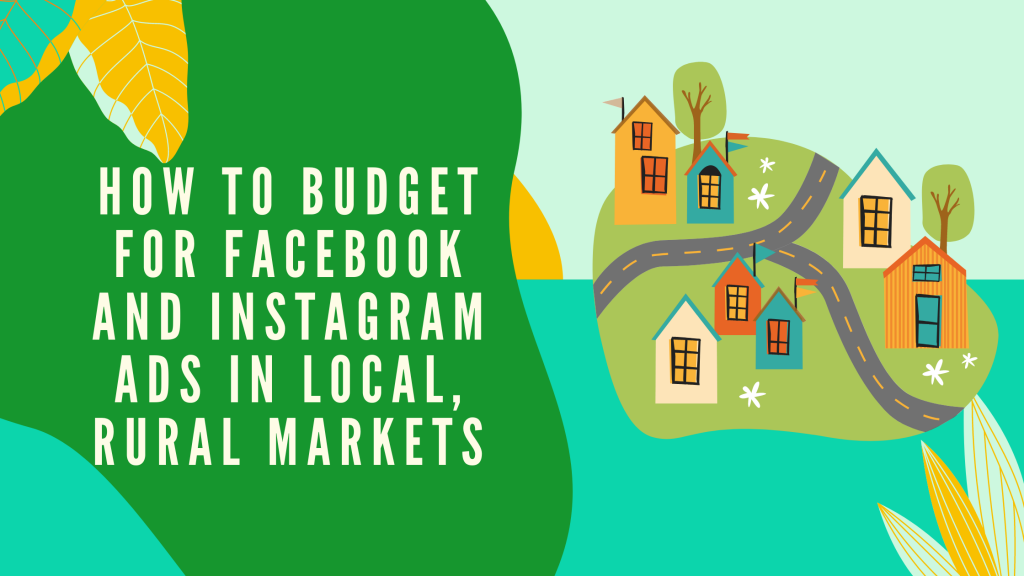 How to Budget for Facebook and Instagram Ads in Local, Rural Markets