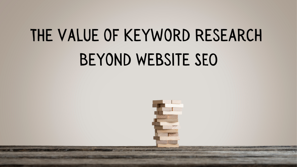 The Value of Keyword Research Beyond Website SEO