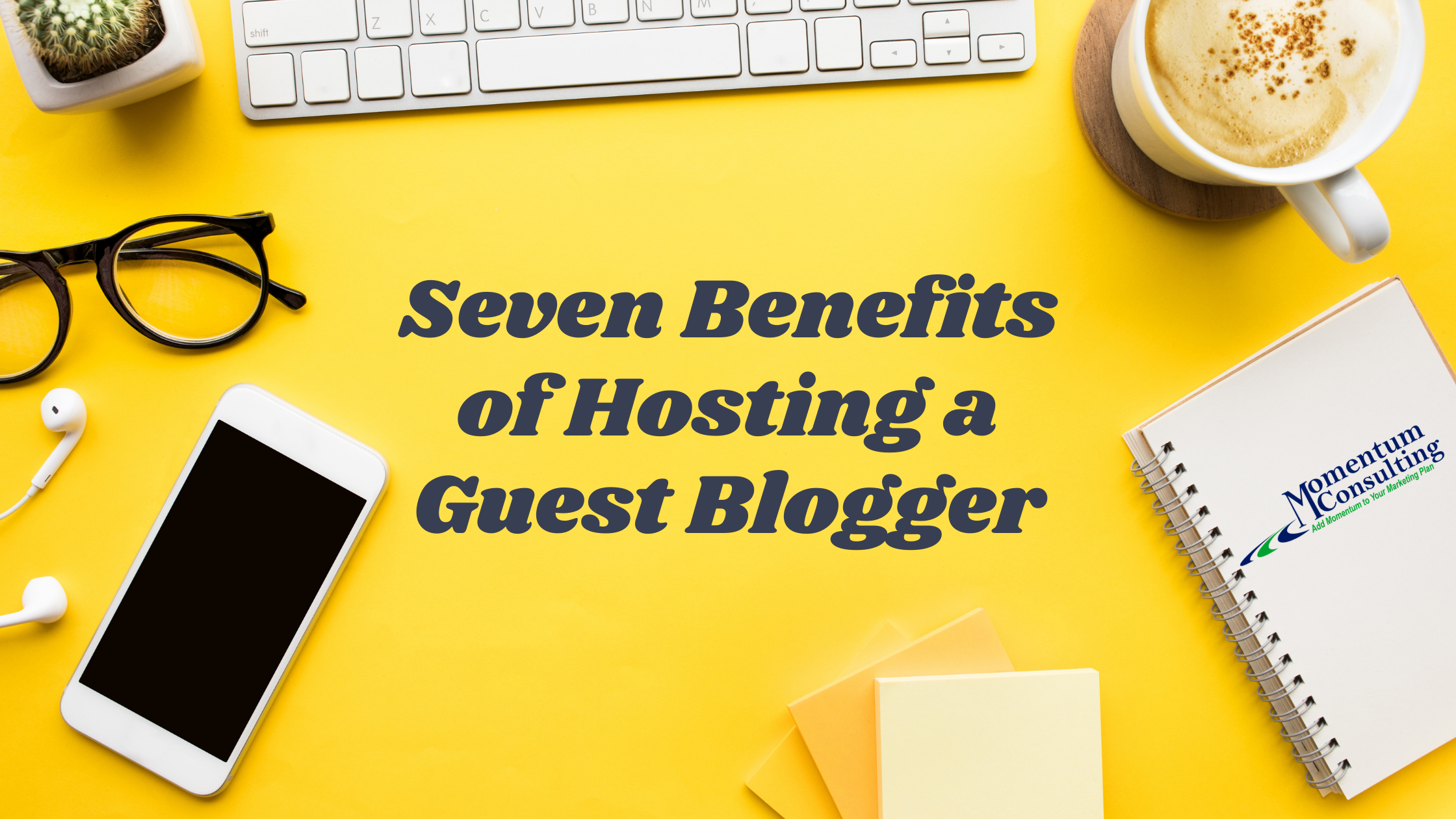 seven benefits of hosting a guest blogger momentum