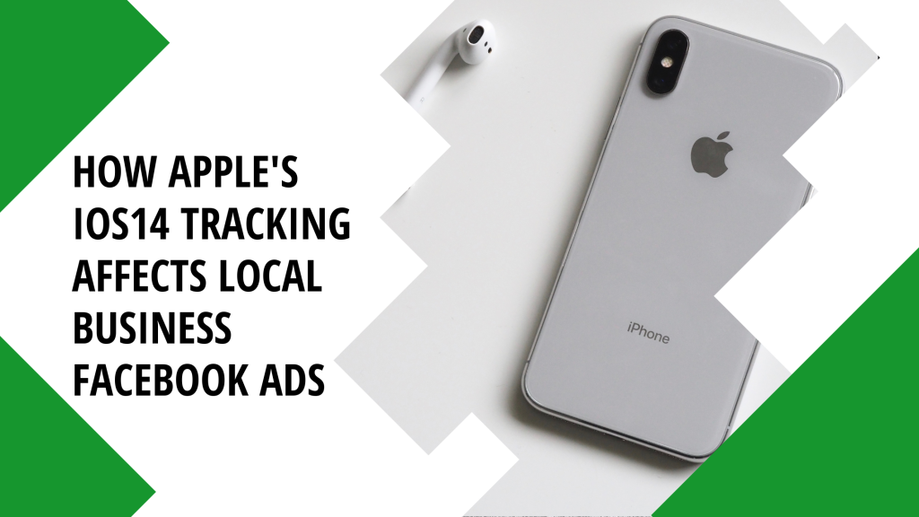 How Apple's iOS14 Tracking Affects Local Business Facebook Ads