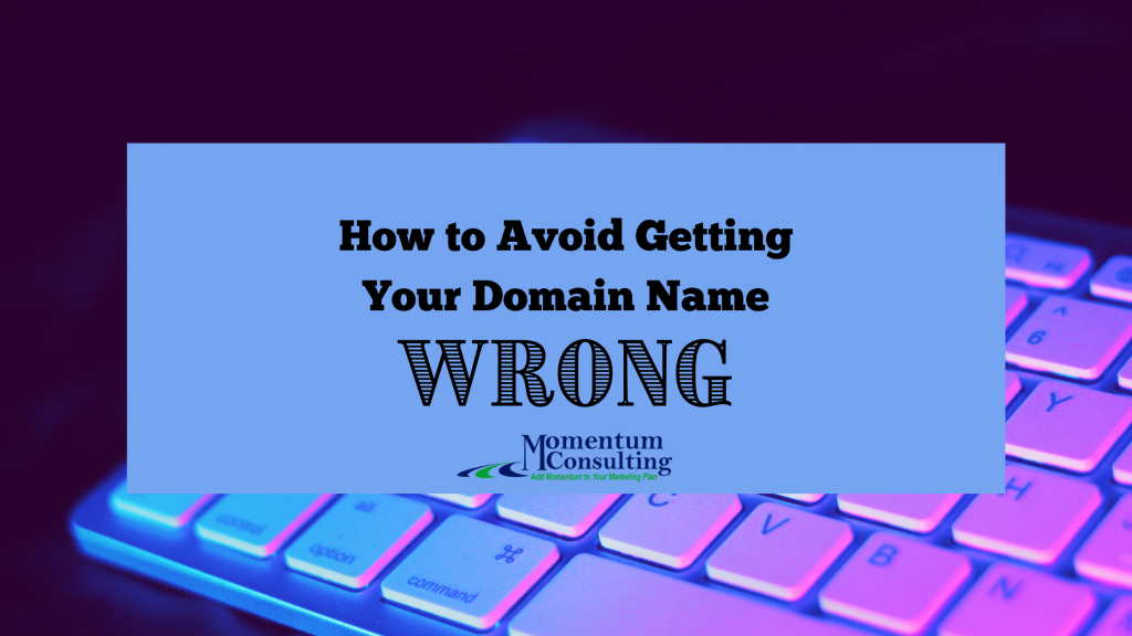 How to Avoid Getting Your Domain Name Wrong
