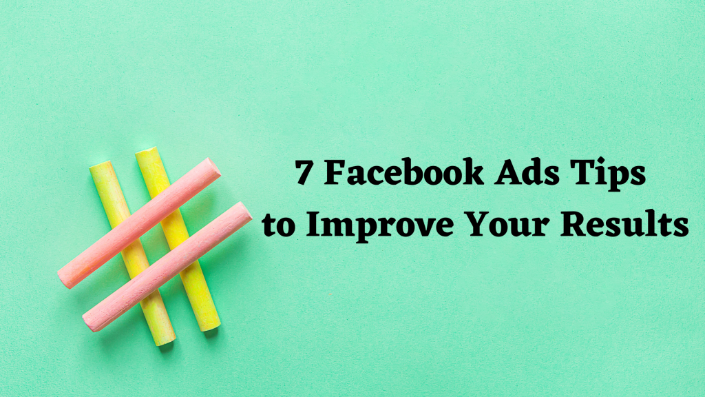 7 Facebook Ads Strategy Tips to Improve Your Paid Social Ads